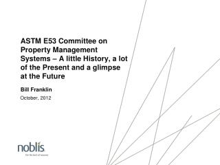 ASTM E53 Committee on Property Management Systems – A little History, a lot of the Present and a glimpse at the Future