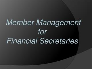 Member Management for  Financial Secretaries