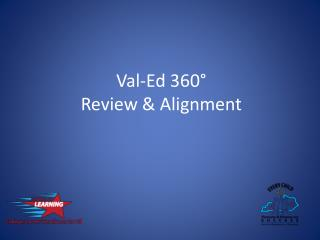 Val-Ed 360° Review & Alignment