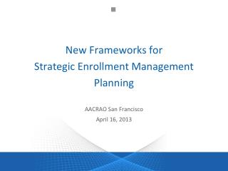 New Frameworks for  Strategic Enrollment Management Planning