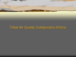 Tribal Air Quality Collaborative Efforts