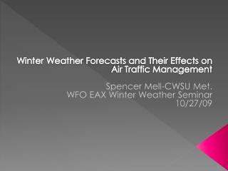 Winter Weather Forecasts and Their Effects on Air Traffic Management Spencer  Mell -CWSU Met. WFO EAX Winter Weather Se