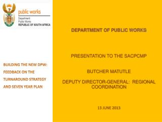DEPARTMENT  OF PUBLIC WORKS PRESENTATION TO THE SACPCMP BUTCHER MATUTLE DEPUTY DIRECTOR-GENERAL:  REGIONAL COORDINATION