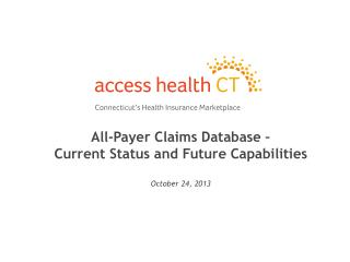 All-Payer  Claims Database  –  Current Status and Future Capabilities October 24, 2013