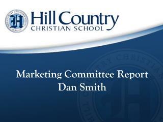 Marketing Committee Report Dan Smith