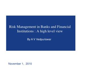 Risk Management in Banks and Financial Institutions : A high level view
