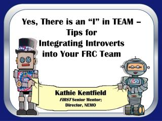 "Yes,  There  is an  "" I "" in TEAM –  Tips  for  Integrating Introverts into Your  FRC  Team"