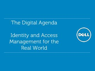 The Digital Agenda  Identity and Access Management for the Real World