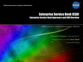 Enterprise Service Desk (ESD)  Enterprise Service Desk  Approvers and SDR Overview