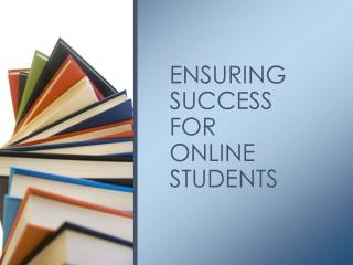 ENSURING SUCCESS  FOR  ONLINE STUDENTS