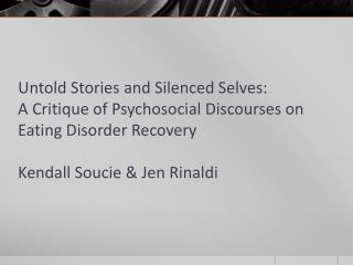 Untold Stories and Silenced Selves: A Critique of Psychosocial Discourses on Eating Disorder Recovery  Kendall  Soucie