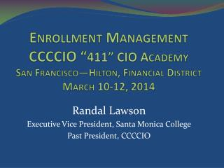 "Enrollment Management CCCCIO "" 411"" CIO Academy San Francisco—Hilton, Financial District March 10-12, 2014"