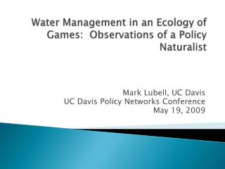 Water Management in an Ecology of Games:  Observations of a Policy Naturalist