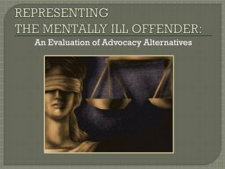 REPRESENTING  THE MENTALLY ILL OFFENDER: