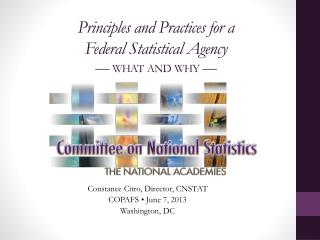 P rinciples and Practices for a  Federal  S tatistical  Agency — what and why —