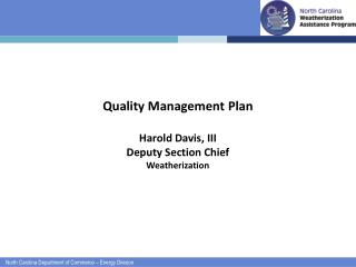 Quality Management Plan Harold Davis, III  Deputy Section Chief Weatherization