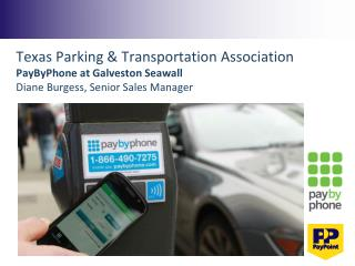 Texas Parking & Transportation Association PayByPhone at Galveston Seawall Diane Burgess, Senior Sales Manager