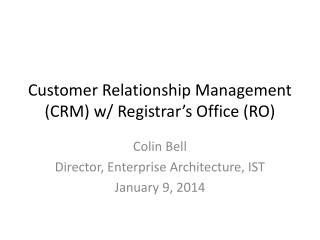 Customer Relationship Management (CRM) w/ Registrar�s Office (RO)