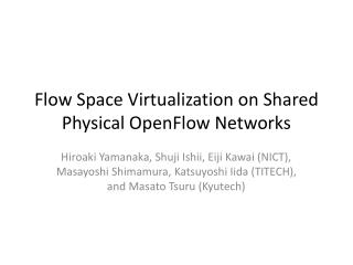 Flow  Space Virtualization  on  Shared Physical  OpenFlow  Networks