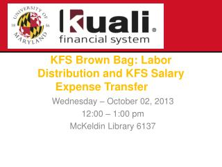 KFS Brown Bag :  Labor Distribution and KFS  Salary Expense  Transfer