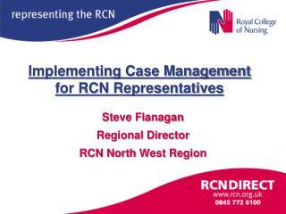 Implementing Case Management for RCN Representatives