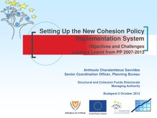 Setting Up the New Cohesion Policy Implementation System Objectives and Challenges   Lessons Learnt from PP 2007-2013