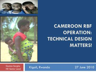 cameroon  RBF  operation :  technical  design  matters !
