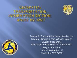Geospatial Transportation Information Section:  Where we are?