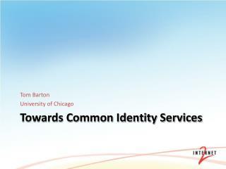 Towards Common Identity Services
