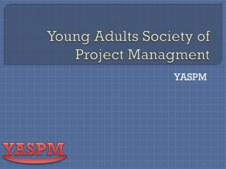 Young Adults Society of Project  Managment