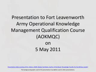 Presentation to Fort Leavenworth Army Operational Knowledge Management Qualification Course (AOKMQC) on 5 May 2011