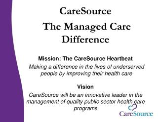 CareSource  The Managed Care Difference Mission: The CareSource Heartbeat
