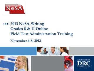 2013 NeSA-Writing Grades 8 & 11 Online Field Test Administration Training  November 6-8, 2012