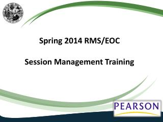 Spring 2014 RMS/EOC  Session Management Training