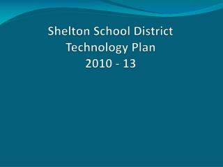Shelton School District Technology Plan 2010 - 13