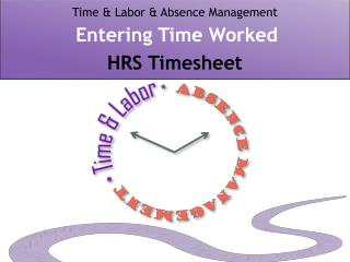 Time & Labor & Absence Management Entering Time Worked  HRS Timesheet