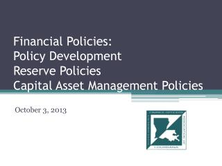 Financial Policies:  Policy Development  Reserve Policies  Capital Asset Management Policies