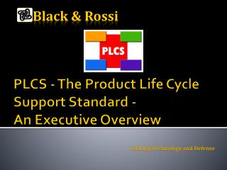PLCS - The  Product Life Cycle Support  Standard -  An Executive Overview