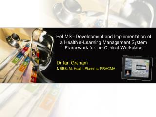 HeLMS  - Development and Implementation of a Health e-Learning Management System Framework for the Clinical Workplace