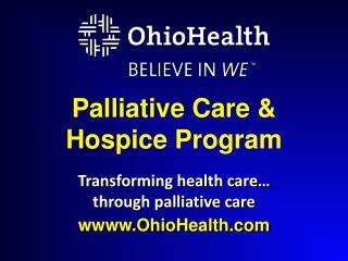 Transforming health  care…  through palliative  care wwww.OhioHealth.com