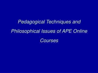 pedagogical techniques and philosophical issues of ape online courses