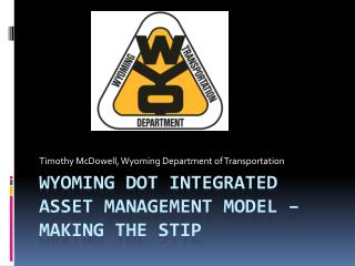 Wyoming DOT Integrated Asset Management  Model – Making the STIP