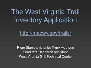 The West Virginia Trail Inventory Application http://mapwv.gov/trails/