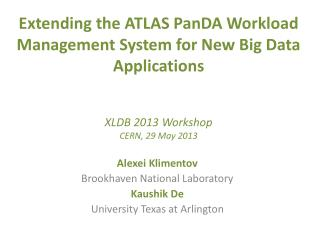 Extending the ATLAS  PanDA  Workload Management System for New Big Data Applications XLDB 2013 Workshop CERN, 29 May 20