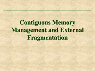 Contiguous Memory Management and External Fragmentation