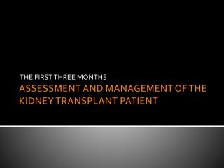 ASSESSMENT AND MANAGEMENT OF THE KIDNEY TRANSPLANT PATIENT