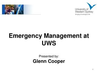 Emergency Management at UWS Presented by:  Glenn Cooper