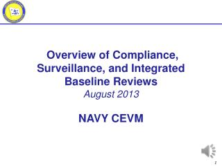 Overview of Compliance, Surveillance, and Integrated Baseline Reviews August 2013 NAVY CEVM