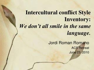 Intercultural conflict Style Inventory:  We don't all smile in the same language.