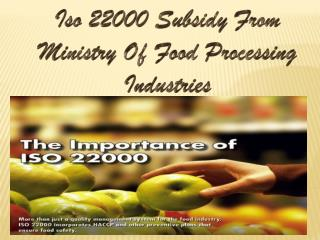 Iso  22000 Subsidy From Ministry Of Food Processing Industries